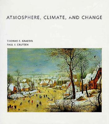 Atmosphere, Climate, and Change (Scientific American Library), Graedel, T. E.; Crutzen, Paul J.