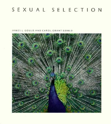 Sexual Selection (Scientific American Library) #29, James L. Gould, Carol Grant Gould
