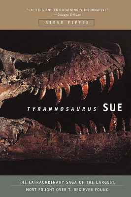 Image for Tyrannosaurus Sue: The Extraordinary Saga of Largest, Most Fought Over T. Rex Ever Found