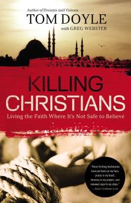 Image for Killing Christians: Living the Faith Where It's Not Safe to Believe