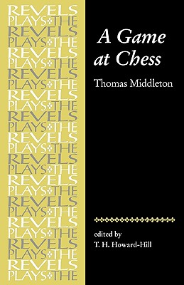 Image for A Game at Chess: Thomas Middleton (The Revels Plays)