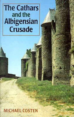 Image for The Cathars and the Albigensian Crusade (Manchester Medieval Studies)