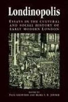Image for Londinopolis, c.1500 - c.1750: Essays in the Cultural and Social History of Early Modern London