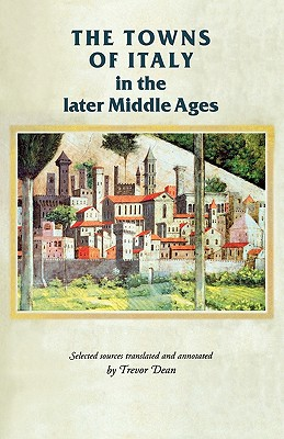 Image for THE TOWNS OF ITALY IN THE LATER MIDDLE AGES