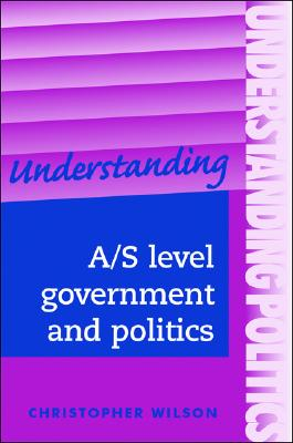 Image for Understanding A/S level government and politics (Understanding Politics MUP)