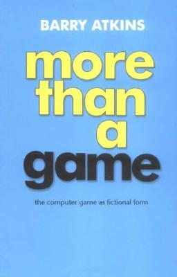 Image for More than a game: The computer game as fictional form