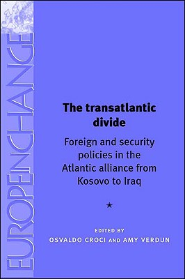 Image for The Transatlantic Divide: Foreign and Security Policies in the Atlantic Alliance from Kosovo to Iraq (Europe in Change)