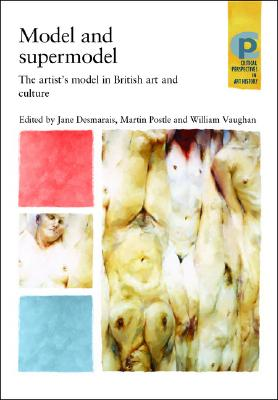 Image for Model and supermodel: The artists' model in British art and culture (Critical Perspectives in Art History)