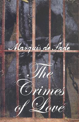 The Crimes of Love: Heroic and Tragic Tales, Preceeded by an Essay on Novels, De Sade, Marquis