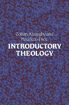 Introductory Theology, ZOLTAN ALSZEGHY, MAURIZIO FLICK