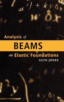Analysis of Beams on Elastic Foundations, Glyn Jones  (Author)