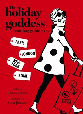The Holiday Goddess Handbag Guide to Paris, London, New York, Rome, Adams, Jessica; Holiday Goddess Team