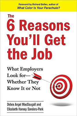 Image for The 6 Reasons You'll Get the Job: What Employers Look for--Whether They Know It or Not
