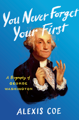 Image for You Never Forget Your First: A Biography of George Washington