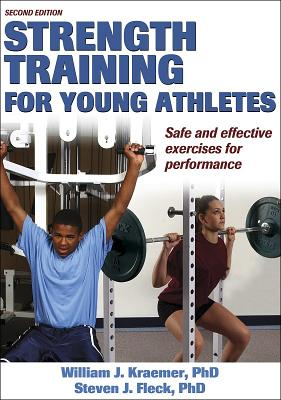Strength Training for Young Athletes - 2E, William J. Kraemer; Steven J. Fleck
