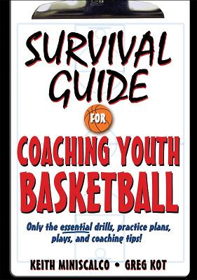 Image for Survival Guide for Coaching Youth Basketball: Only the Essential Drills, Practice Plans, Plays, and Coaching Tips!