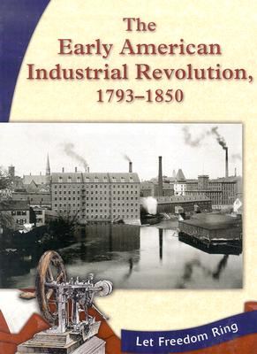 Image for The Early American Industrial Revolution, 1793-1850 (Let Freedom Ring)