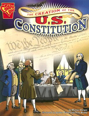 The Creation of the U.S. Constitution (Graphic History), Michael Burgan