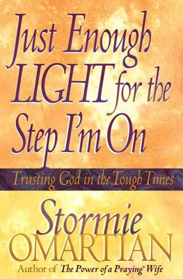 Image for Just Enough Light for the Step I'm On: Trusting God in the Tough Times