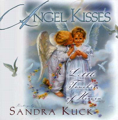 Angel Kisses: Little Touches of Heaven, Kuck, Sandra [Illustrator]