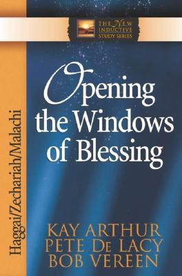 Image for Opening the Windows of Blessing: Haggai, Zechariah, Malachi (The New Inductive Study Series)