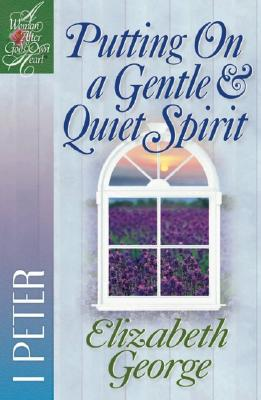 Image for Putting On a Gentle & Quiet Spirit: 1 Peter (A Woman After God's Own Heart)