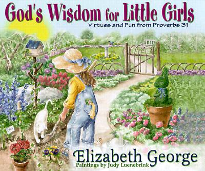 God's Wisdom for Little Girls: Virtues and Fun from Proverbs 31, Elizabeth George