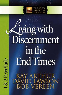 Image for Living with Discernment in the End Times: 1 And 2 Peter and Jude (International Inductive Study Series)