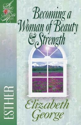 Image for Becoming a Woman of Beauty And Strength: Esther (A Woman After God's Own Heart®)