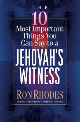 Image for The 10 Most Important Things You Can Say to a Jehovah's Witness
