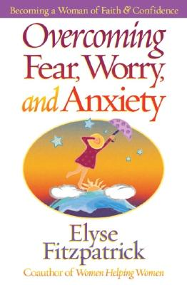 Image for Overcoming Fear, Worry, and Anxiety: Becoming a Woman of Faith and Confidence