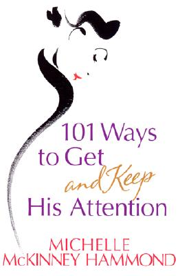 Image for 101 Ways to Get and Keep His Attention
