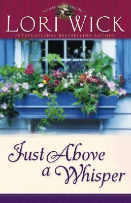 Just Above a Whisper (Tucker Mills Trilogy, Book 2), Lori Wick