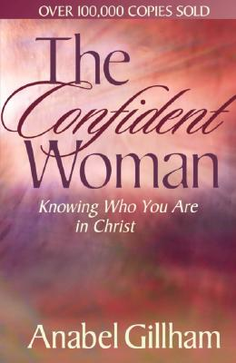 Image for The Confident Woman: Knowing Who You Are in Christ
