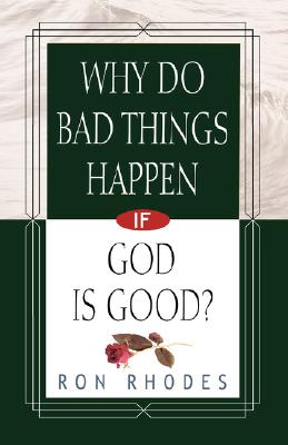 Image for Why Do Bad Things Happen If God Is Good?
