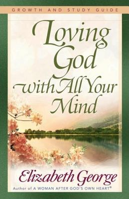 Image for Loving God With All Your Mind : Growth And Study Guide