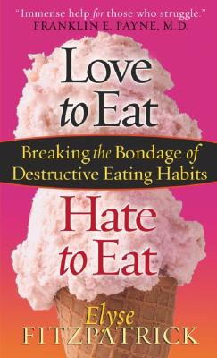 Image for Love to Eat, Hate to Eat: Breaking the Bondage of Destructive Eating Habits