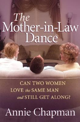 Image for The Mother-in-Law Dance: Can Two Women Love the Same Man and Still Get Along?