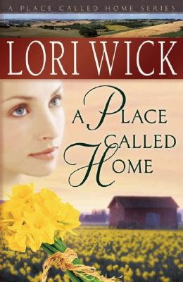 A Place Called Home (A Place Called Home Series #1), Lori Wick