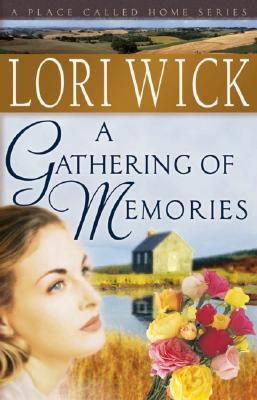 A Gathering of Memories (A Place Called Home Series #4), Lori Wick