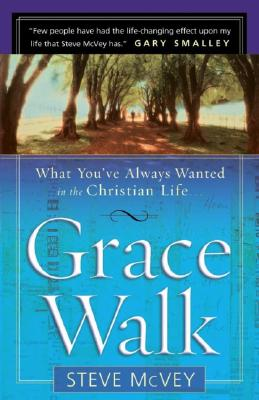 Grace Walk: What You've Always Wanted in the Christian Life, McVey, Steve
