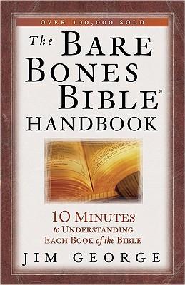 The Bare Bones Bible® Handbook: 10 Minutes to Understanding Each Book of the Bible (The Bare Bones Bible® Series), Jim George