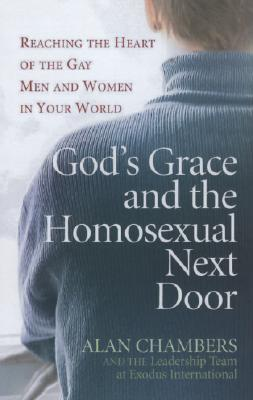 Image for God's Grace and the Homosexual Next Door: Reaching the Heart of the Gay Men and Women in Your World