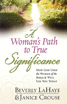 Image for A Woman's Path to True Significance: How God Used the Women of the Bible and Will Use You Today