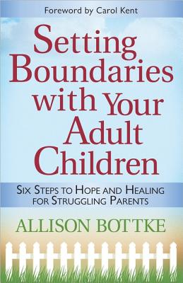 Image for Setting Boundaries with Your Adult Children: Six Steps to Hope and Healing for Struggling Parents