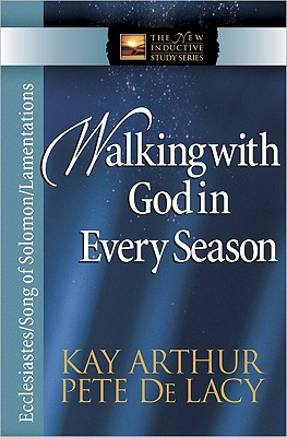 Image for Walking with God in Every Season: Ecclesiastes/Song of Solomon/Lamentations (The New Inductive Study Series)
