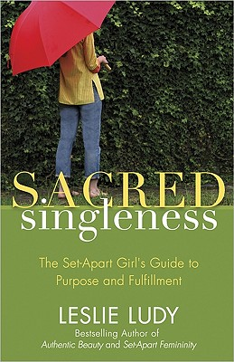 Image for Sacred Singleness: The Set-Apart Girl's Guide to Purpose and Fulfillment