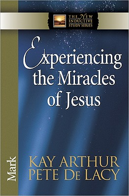 Image for Experiencing The Miracles Of Jesus: Mark (The New Inductive Study Series)
