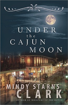 UNDER THE CAJUN MOON, Clark, Mindy Starns