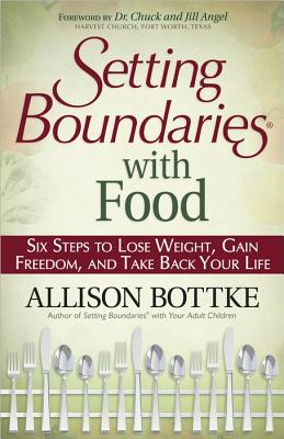 Setting Boundaries with Food: Six Steps to Lose Weight, Gain Freedom, and Take Back Your Life, Bottke, Allison